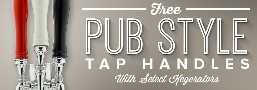 Free Pub Style Tap Handles with the purchase of select Kegerators