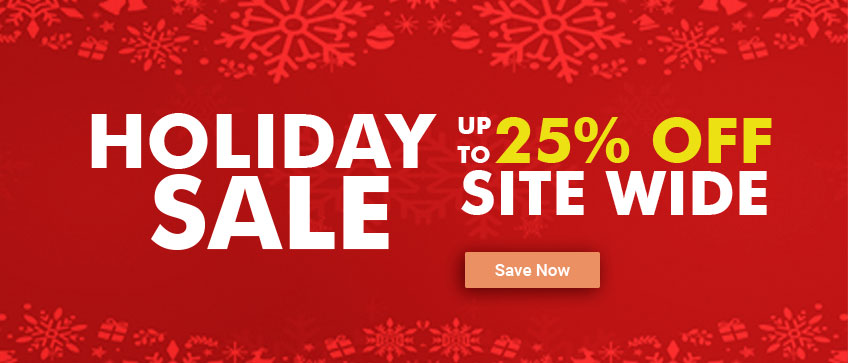 Holiday Sale | Up to 25% Off Site Wide