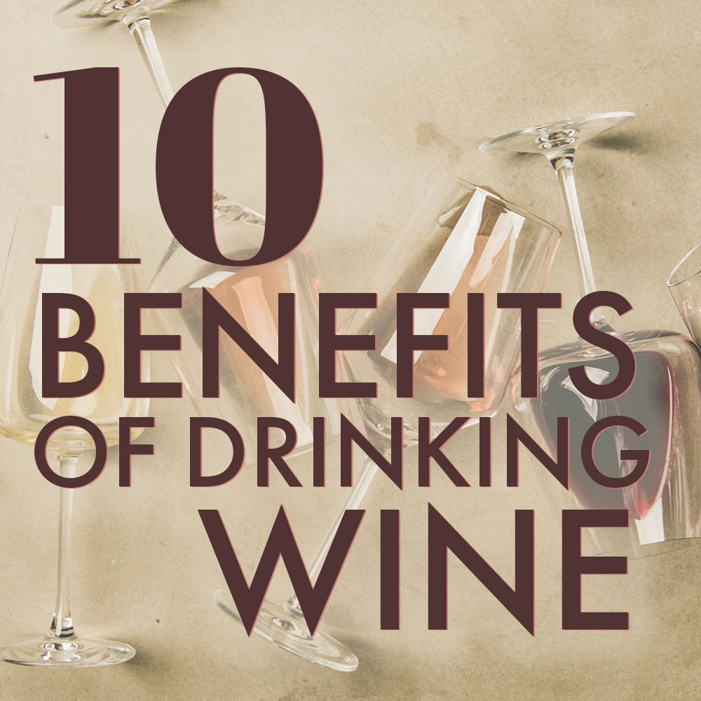 10 Benefits of Drinking Wine