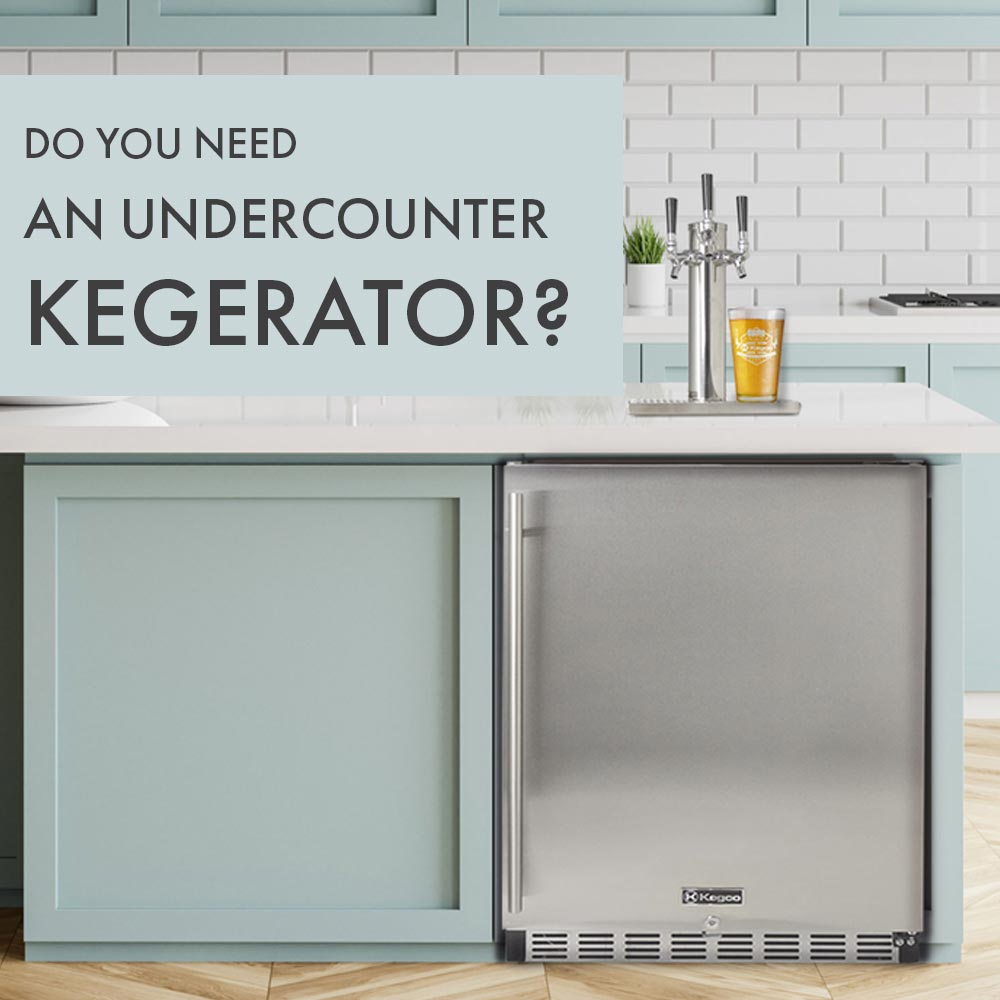 Do You Need an Undercounter Kegerator?