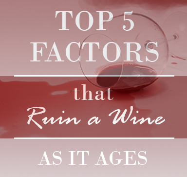 Top 5 Factors That Ruin A Wine As It Ages