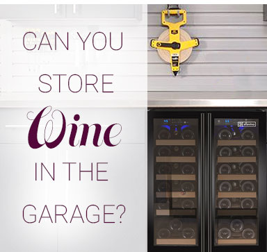 Can You Store Wine In The Garage?