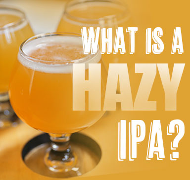 Beer Basics - What Is A Hazy IPA?