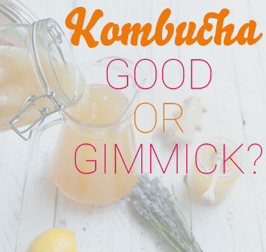 Good or Gimmick - What is Kombucha?